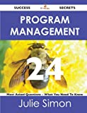 Program Management 24 Success Secrets - 24 Most Asked Questions on Program Management - What You Need to Know, Julie Simon, 1488515417