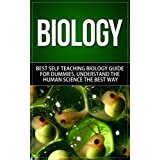 Biology: Best Self Teaching Biology Guide for Dummies, Understand the Human Science the Best Way (Biology, Biology Guide, Biology For Beginners, Biology For Dummies, Biology Books)