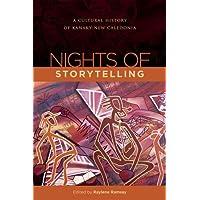 Nights of Storytelling: A Cultural History of Kanaky-New Caledonia