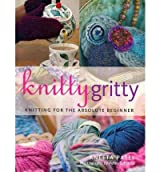 Knitty Gritty Knitting for the Absolute Beginner by Patel, Aneeta ( Author ) ON Aug-25-2008, Paperback