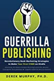 Guerrilla Publishing: Revolutionary Book Marketing Strategies
