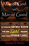 Man of God vs. Man of Good: An Eternal Grudge Match and the REAL Reason Nice Guys Finish Last! by Brandon D. Hector (2015-02-18)
