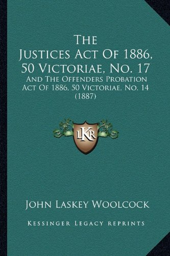 The Justices Act Of 1886, 50 Victoriae, No. 17: And The Offenders Probation Act Of 1886, 50 Victoriae, No. 14 (1887) pdf epub