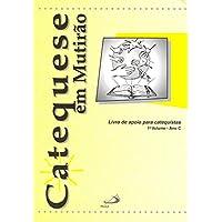 Catequese em Mutirão: Livro de Apoio Para Catequistas - ano C (Volume 1)