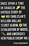 img - for Once Upon a Time in Shaolin: The Untold Story of the Wu-Tang Clan's Million-Dollar Secret Album, the Devaluation of Music, and America's New Public Enemy No. 1 book / textbook / text book