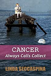 Cancer Always Calls Collect