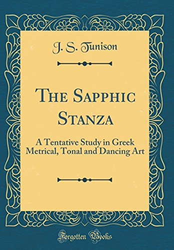 The Sapphic Stanza: A Tentative Study in Greek Metrical, Tonal and Dancing Art (Classic (Sapphic Art)