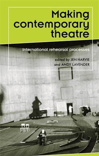 Making contemporary theatre: International rehearsal processes (Theatre Theory Practice Performance MUP)