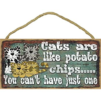Highland Graphics Cats Are Like Potato Chips Humorous Sign Multi Inc.