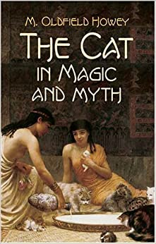 Book The Cat in Magic and Myth by M. Oldfield Howey (2003-11-19)