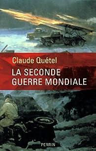 La seconde guerre mondiale par Claude Quétel