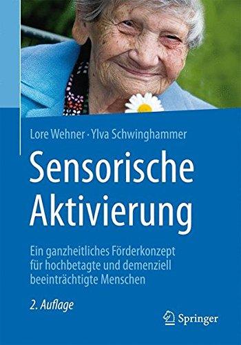 Sensorische Aktivierung: Ein ganzheitliches Förderkonzept für hochbetagte und demenziell beeinträchtigte Menschen Taschenbuch – 27. März 2017 Lore Wehner Ylva Schwinghammer Springer 3662497980