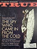 True August 1964 (The Man's Magazine) the Spy Who Came in From the Cold (Condensed); Case of the Demon Lovers; How I Live with Cancer