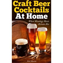 Craft Beer Cocktails At Home: When Mixology Meets Artisan Ales