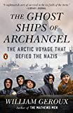 The Ghost Ships of Archangel: The Arctic Voyage