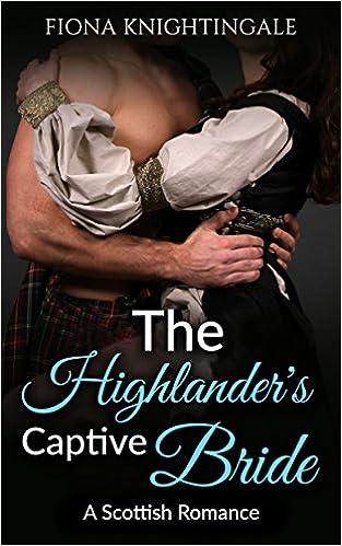Télécharger des ebooks sur iphone ROMANCE: The Highlander's Captive Bride (Scottish Alpha Male Romance) (Historical Medieval Paranormal Science Fiction Fantasy Short Stories) B01I8Q9YPO PDF RTF