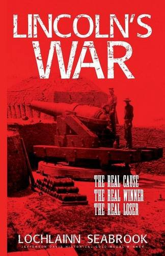 Lincoln's War: The Real Cause, the Real Winner, the Real Loser