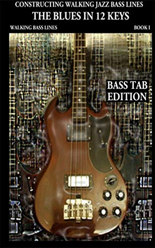 Walking Blues Bass (Constructing Walking Jazz Bass Lines Book I  - Walking Bass Lines - The Blues in 12 keys Bass tab Edition: Walking bass lines in 12 keys, Techniques and exercises for the Electric bass.)