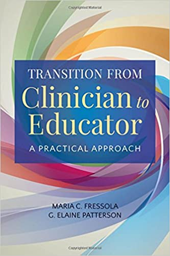 Transition From Clinician To Educator: A Practical Approach Maria C. Fressola and G. Elaine Patterson