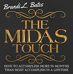 Brandi L Bates Midas Touch Accomplish More In Months Than Others Accomplish In A Lifetime Amazon Com Music