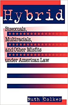 Hybrid: Bisexuals, Multiracials and Other Misfits Under American Law (Critical America Series)