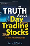 The Truth about Day Trading Stocks, Josh DiPietro, 0470448482