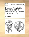 The Age of Lewis Xiv Translated from the French of M de Voltaire, Voltaire, 1140843869