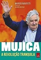 Mujica – A revolução tranquila