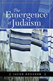 The Emergence of Judaism, Jacob Neusner, 0664227805