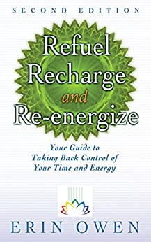 Refuel, Recharge, and Re-energize: Your Guide to Taking Back Control of Your Time and Energy by [Owen, Erin]