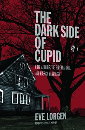 The Dark Side of Cupid: Love Affairs, the Supernatural, and Energy Vampirism - Kindle edition by