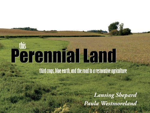 This Perennial Land - third crops, blue earth and the road to a restorative agriculture