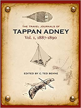The Travel Journals of Tappan Adney: Vol. 1, 1887-1890 by Tappan Adney (2016-04-12)