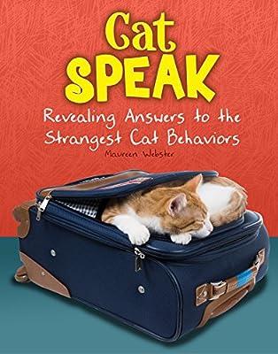 Cat Speak: Revealing Answers to the Strangest Cat Behaviours