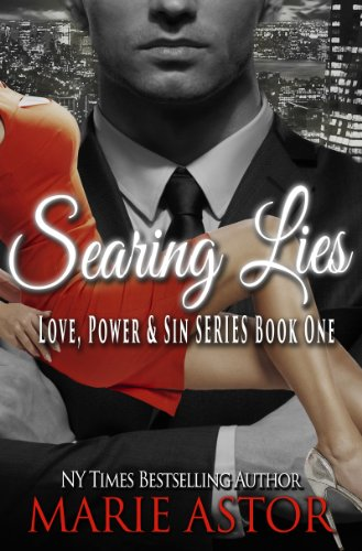Hot Romantic Suspense with 29 out of 31 rave reviews, and it's totally FREE!  Searing Lies (Love, Power & Sin Book 1) By Marie Astor