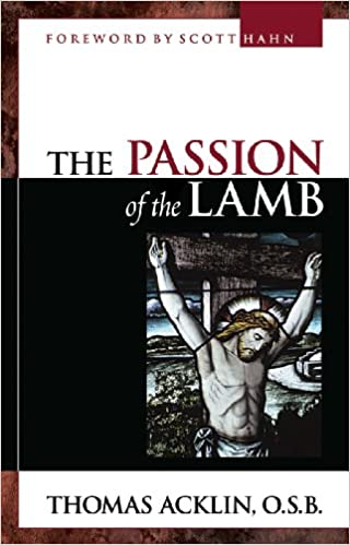 The Passion of the Lamb: The Self-Giving Love of Jesus ...
