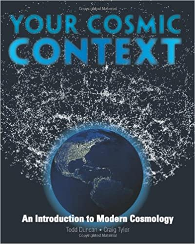 Your cosmic context an introduction to modern cosmology todd your cosmic context an introduction to modern cosmology todd duncan craig tyler 9780132400107 amazon books fandeluxe Choice Image