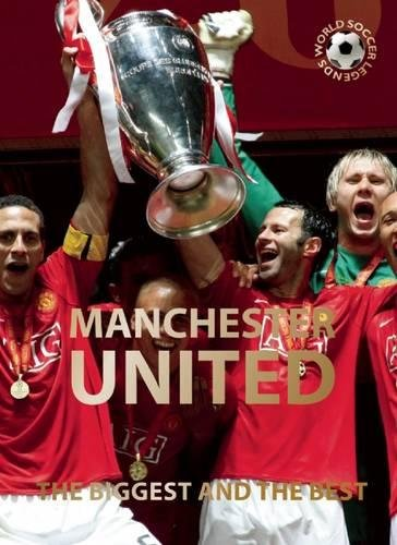 Download Manchester United: The Biggest and the Best (World Soccer Legends) pdf epub
