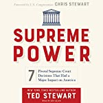 Supreme Power: 7 Pivotal Supreme Court Decisions That Had a Major Impact on America | Ted Stewart