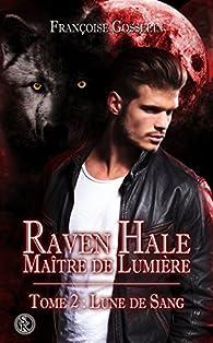 Raven Hale, tome 2 : Lune de Sang par Françoise Gosselin