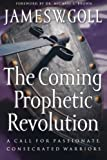 img - for Coming Prophetic Revolution, The: A Call for Passionate, Consecrated Warriors book / textbook / text book
