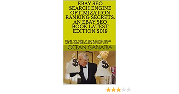 Amazon Com Ebay Seo Search Engine Optimization Ranking Secrets An Ebay Seo Book Latest Edition 2019 How To Rank Higher On Ebay Optimize Listings With Complete Seo Guide Secrets In Short