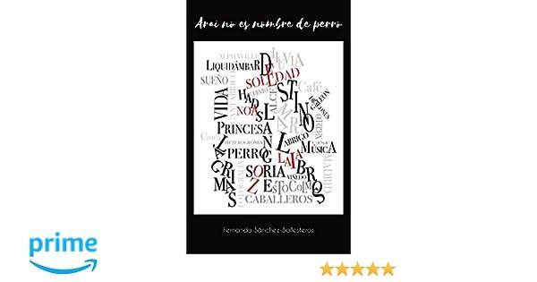 Arai no es nombre de perro (Spanish Edition): Fernando Sánchez-Ballesteros Gil, Mirta Basanta Reyes: 9781542557900: Amazon.com: Books