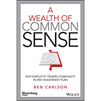 A Wealth of Common Sense: Why Simplicity Trumps Complexity in Any Investment Plan (Bloomberg) (English Edition)