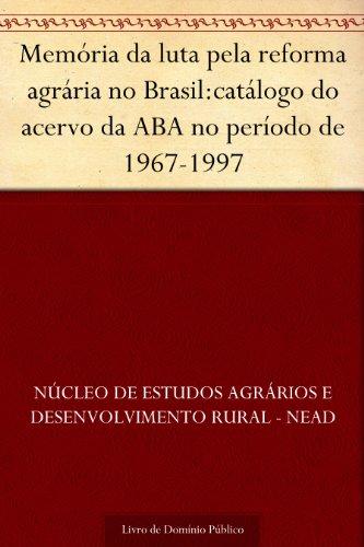 Memória da luta pela reforma agrária no Brasil:catálogo do acervo da ABA no período de 1967-1997
