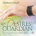 Desires' Guardian: Desires Entwined, Book 2 | Tempeste O'Riley