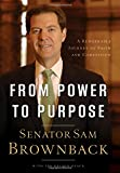 From Power to Purpose, Sam Brownback, 084990398X