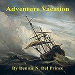 Adventure Vacation | Dannis N. Del Prince