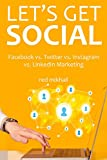Let's Get Social 2016 (4 in 1 Social Media Marketing Bundle): Facebook vs. Twitter vs. Instagram vs. LinkedIn Marketing