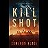 Kill Shot - An Abram Kinkaid Thriller